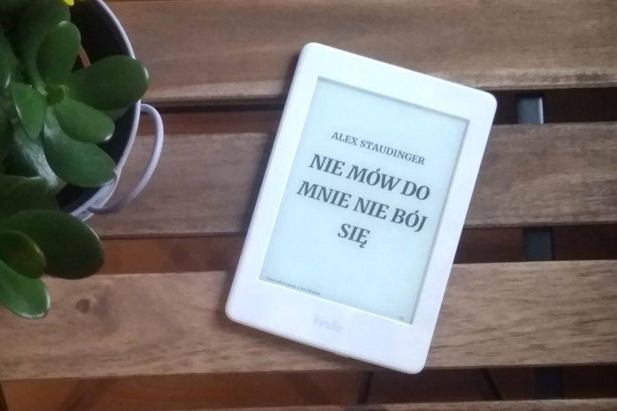"""""""Nie mów do mnie nie bój się"""" – recenzja książki Alex Staudinger"""